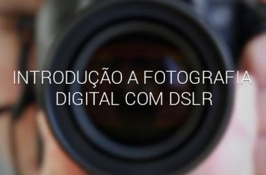Introdução a Fotografia Digital com DSLR